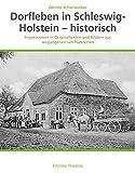 Dorfleben in Schleswig-Holstein - historisch: Impressionen in Originaltexten und Bildern aus vergangenen Jahrhunderten - Werner Scharnweber