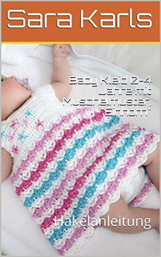 Baby Kleid 0 4 Jahre Mit Muschelmuster Einhorn Häkelanleitung