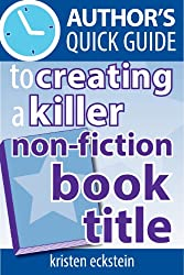Author's Quick Guide to Creating a Killer Non-Fiction Book Title (English Edition)