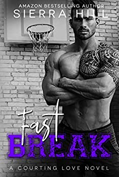 Fast Break: A College Sports Romance (Courting Love Book 4) by [Hill, Sierra]