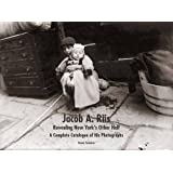 "Jacob A. Riis: Revealing New York's ""Other Half"": A Complete Catalogue of His Photographs"