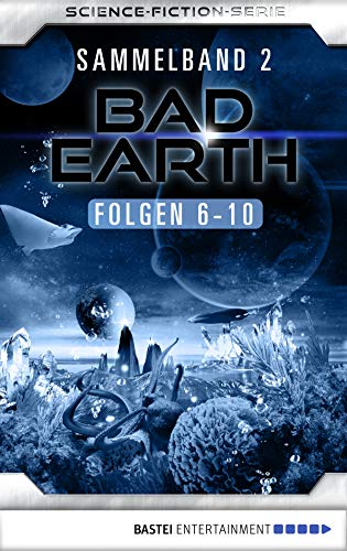 Bad Earth Sammelband 2 - Science-Fiction-Serie: Folgen 6-10