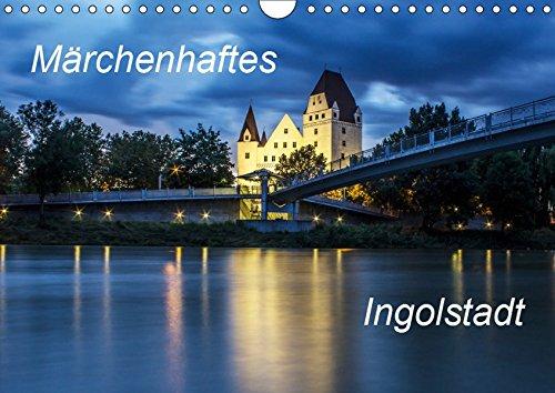 Märchenhaftes Ingolstadt (Wandkalender 2019 DIN A4 quer): Bilder von Ingolstadt aus vier Jahreszeiten (Monatskalender, 14 Seiten ) (CALVENDO Orte)