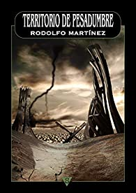 Territorio de pesadumbre par Rodolfo Martínez