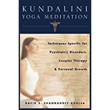 Kundalini Yoga Meditation: Techniques Specific for Psychiatric Disorders, Couples Therapy, and Personal Growth by David Shannahoff-Khalsa (2006-11-05)
