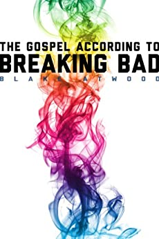 The Gospel According to Breaking Bad (English Edition) von [Atwood, Blake]