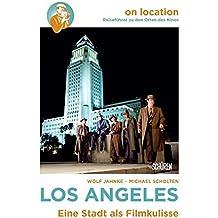 Los Angeles: Eine Stadt als Filmkulisse (On location: Reiseführer zu den Orten des Kinos)