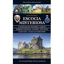 Escocia misteriosa / Mysterious Scotland: Leyendas, mitos y seres extraños / Legends, Myths and Strange Beings
