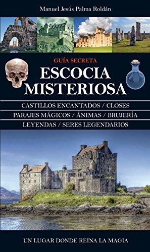 Escocia Misteriosa. Guia Secreta (Mágica) por Manuel J. Palma Roldán