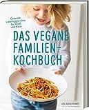 Das vegane Familienkochbuch - Gesunde Lieblingsgerichte für Groß und Klein - Vegane Rezepte für die ganze Familie