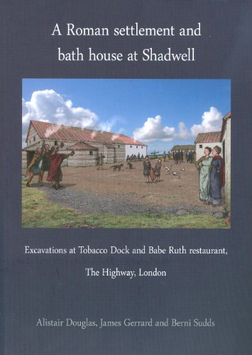 A Roman Settlement and Bath House at Shadwell: Excavations at Tobacco Dock and Babe Ruth Restaurant, The Highway London (Pre-Construct Archaeology Monograph) by Alistair Douglas (2011-01-20)