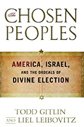 The Chosen Peoples: America, Israel, and the Ordeals of Divine Election by Todd Gitlin (2013-05-11)