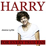 Harry: For Every True One Direction and Harry Styles Fan
