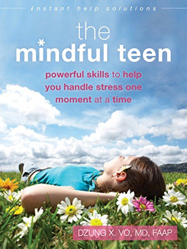 The Mindful Teen: Powerful Skills to Help You Handle Stress One Moment at a Time (Instant Help Solutions) por Professor Dzung X Vo