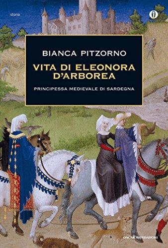 Vita di Eleonora d'Arborea: Principessa medievale di Sardegna (Oscar storia Vol. 522)