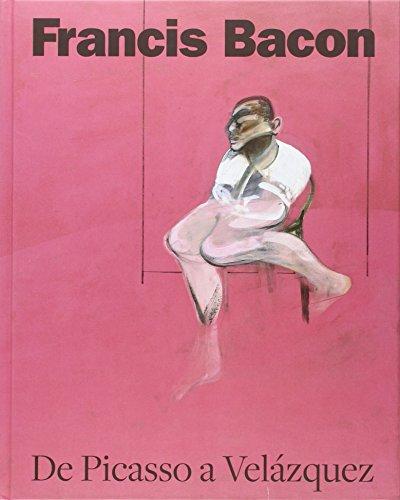 Francis Bacon De Picasso A Velázquez (Arte y Fotografía)