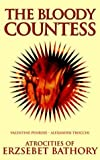 The Bloody Countess: Atrocities of Erzsebet Bathory (Solar Blood History) by Valentine Penrose (2006-11-03)