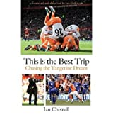 [(This is the Best Trip: Chasing the Tangerine Dream)] [ By (author) Ian Chisnall, Foreword by Ian Holloway, Afterword by Ian Holloway ] [November, 2011]