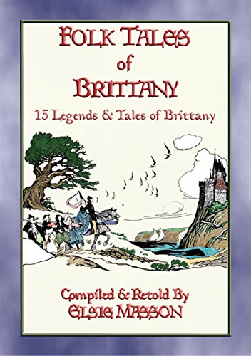 FOLK TALES OF BRITTANY - 15 illustrated children's stories: 15 Illustrated French Folk and Fairy Tales (English Edition)