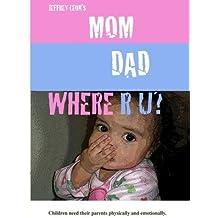 Jeffrey Leon's Mom Dad Where R U? by Nikki Saindon, Kiniya - Shortee - Davis, Navjeevan Singh, Caroline Kuntz, William Quinn, Mr. NEX Delshawn Armstong