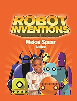 Robot Inventions by [Spear, Mekai]