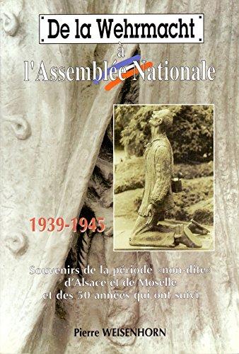 De la Wehrmacht à l'Assemblée nationale : Souvenirs de la période non-dite d'Alsace et de Moselle et des 50 années qui ont suivi