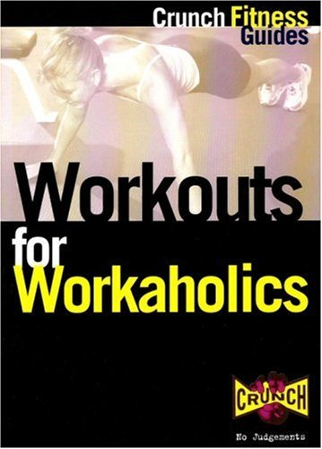 Workouts for Workaholics: Get Your Body in Shape While You Keep Your Career in Gear (Crunch fitness guides) by Crunch (2000-08-14)