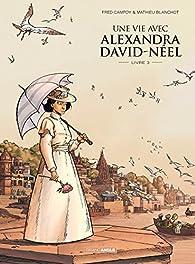 Une vie avec Alexandra David-Néel, tome 3 par Frédéric Campoy