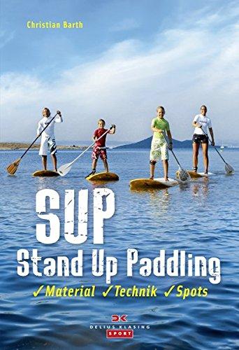 Preisvergleich Produktbild SUP - Stand Up Paddling: Material - Technik - Spots