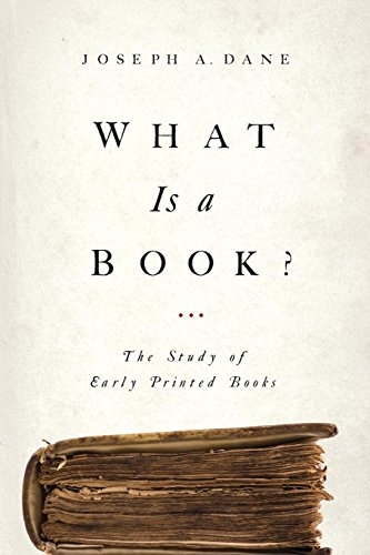 What Is a Book?: The Study of Early Printed Books por Joseph Dane