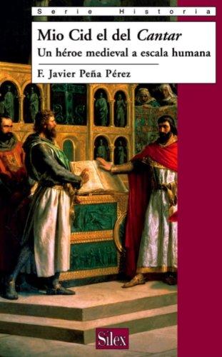 Descargar Libro Mio Cid el del Cantar. Un héroe medival a escala humana (Historia) de F. Javier Peña Pérez