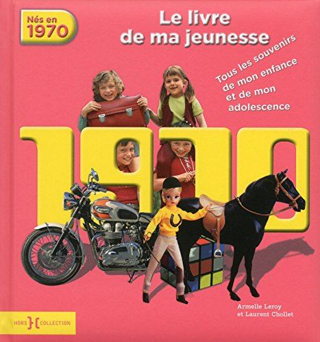 Nés en 1970, le livre de ma jeunesse : Tous les souvenirs de mon enfance et de mon adolescence par Armelle Leroy, Laurent Chollet