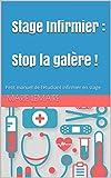 Stage Infirmier : Stop la galère !: Petit manuel de l'étudiant infirmier en stage...