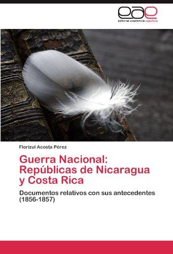 Republica De Costa Rica (Guerra Nacional: Repúblicas de Nicaragua y Costa Rica: Documentos relativos con sus antecedentes (1856-1857))