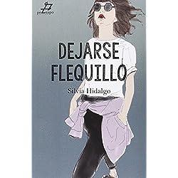 DEJARSE FLEQUILLO de Silvia Hidalgo