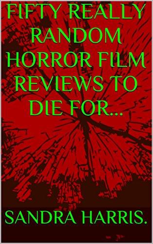 FIFTY REALLY RANDOM HORROR FILM REVIEWS TO DIE FOR BOOK 1 (English Edition) (1 Filme Halloween Terror De)