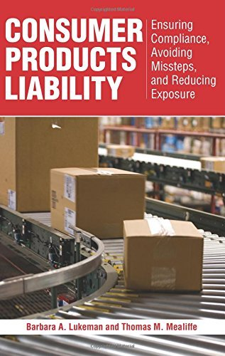 consumer-products-liability-ensuring-compliance-avoiding-missteps-and-reducing-exposure-by-barbara-a