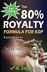 Ka-Ching! The 80% Royalty Formula for KDP: Buyer Beware: You Will Never Settle for 70% Royalty Again!