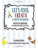 Let's Cook French, A Family Cookbook: Cuisinons Francais, Un livre pour toute la famille by Claudine Pepin (2015-12-15)