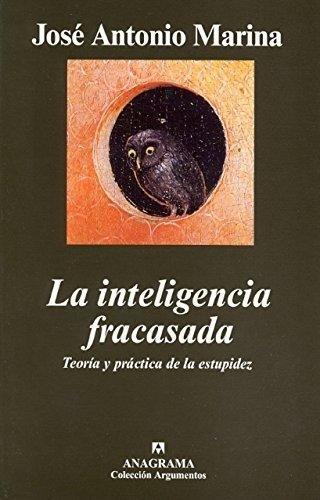 La Inteligencia Fracasada (Argumentos) por José Antonio Marina Torres
