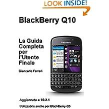 BlackBerry Q10 La Guida Completa per l'Utente Finale (Italian Edition)