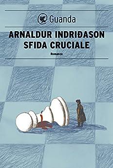 Sfida cruciale: Un'indagine per l'agente Erlendur Sveinsson di [Indridason, Arnaldur]