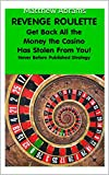 Matthew Abrams: GET BACK ALL THE MONEY THE CASINO HAS STOLEN FROM YOU (REVENGE ROULETTE Book 1)