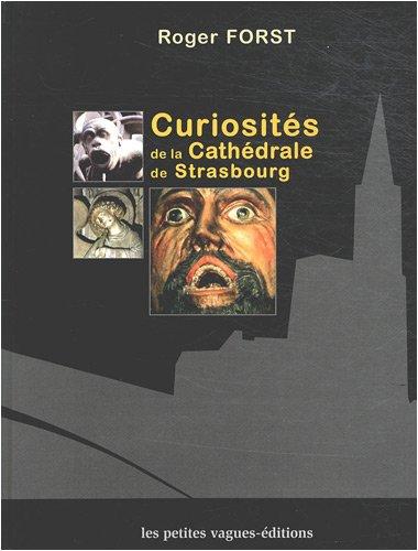 Curiosités de la cathédrale de Strasbourg par Roger Forst