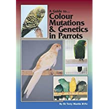 A Guide to Colour Mutations and Genetics in Parrots (English Edition)