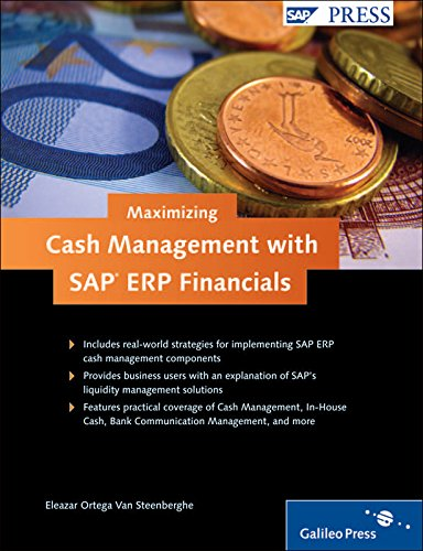 Maximizing Cash Management with SAP ERP Financials: Strategies for managing and maximizing liquidity with SAP ERP Financials solutions