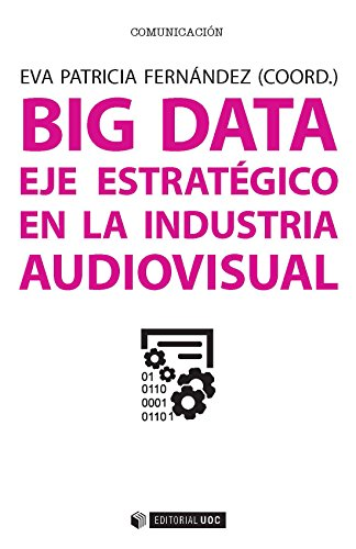Big data. Eje estratégico en la industria audiovisual (Manuales)