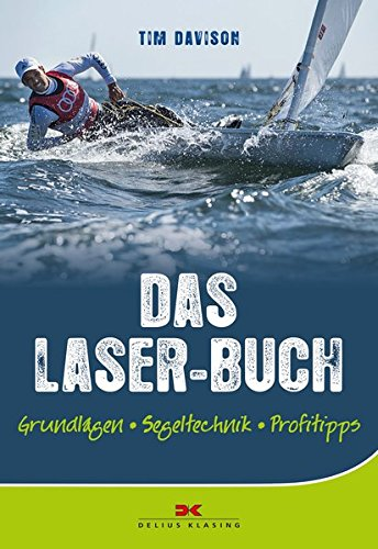 Das Laser-Buch: Grundlagen, Segeltechnik, Profitipps (Segelboot Laser)