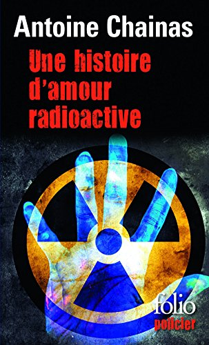Une histoire d'amour radioactive (Folio Policier) par Antoine Chainas