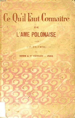 Ce qu'il faut connaitre de l'ame polonaise par Palewski J. P.